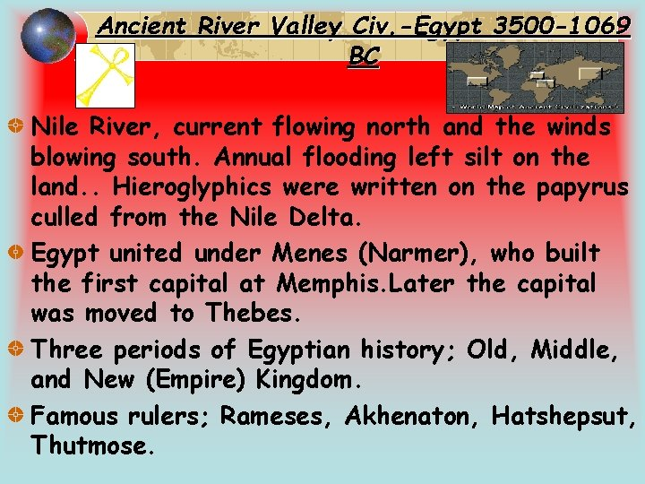 Ancient River Valley Civ. -Egypt 3500 -1069 BC Nile River, current flowing north and