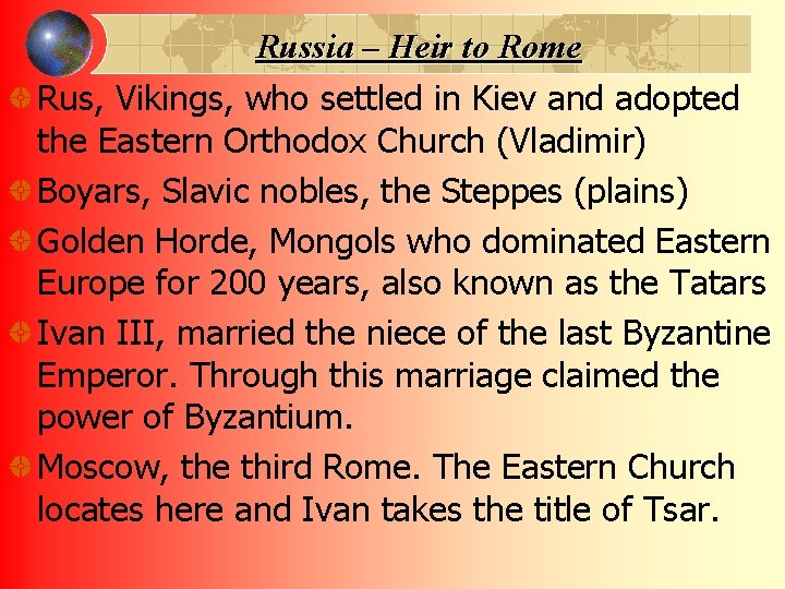 Russia – Heir to Rome Rus, Vikings, who settled in Kiev and adopted the