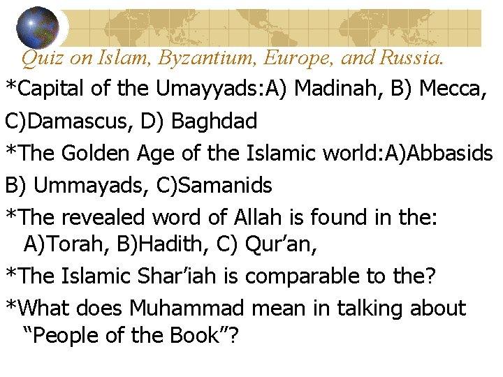 Quiz on Islam, Byzantium, Europe, and Russia. *Capital of the Umayyads: A) Madinah, B)