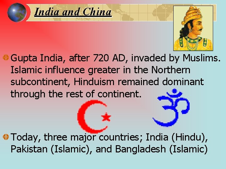 India and China Gupta India, after 720 AD, invaded by Muslims. Islamic influence greater
