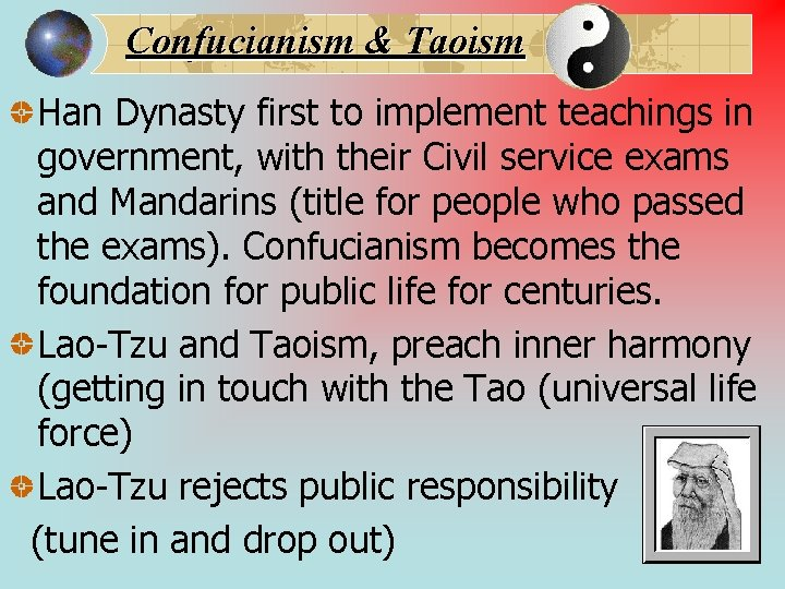 Confucianism & Taoism Han Dynasty first to implement teachings in government, with their Civil