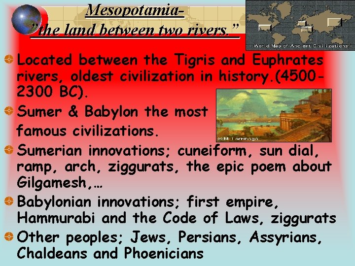 """Mesopotamia""""the land between two rivers. """" Located between the Tigris and Euphrates rivers, oldest"""