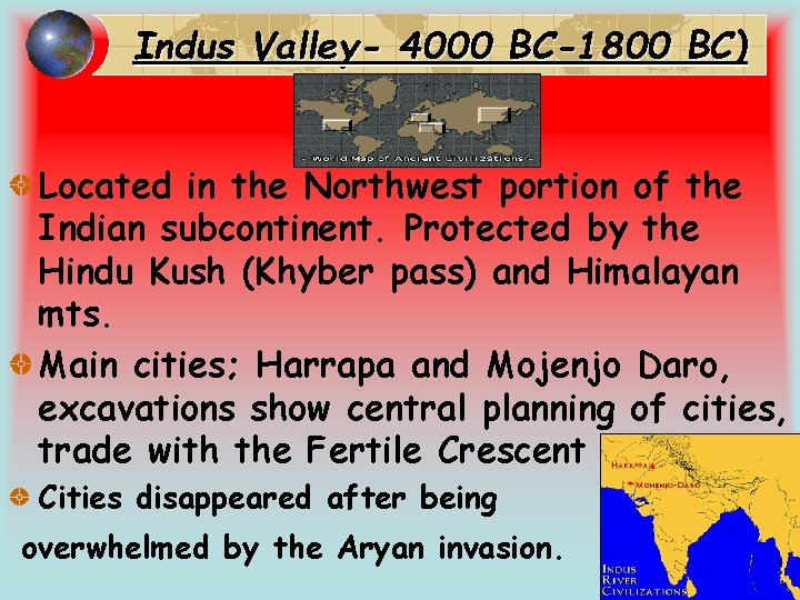 Indus Valley- 4000 BC-1800 BC) Located in the Northwest portion of the Indian subcontinent.