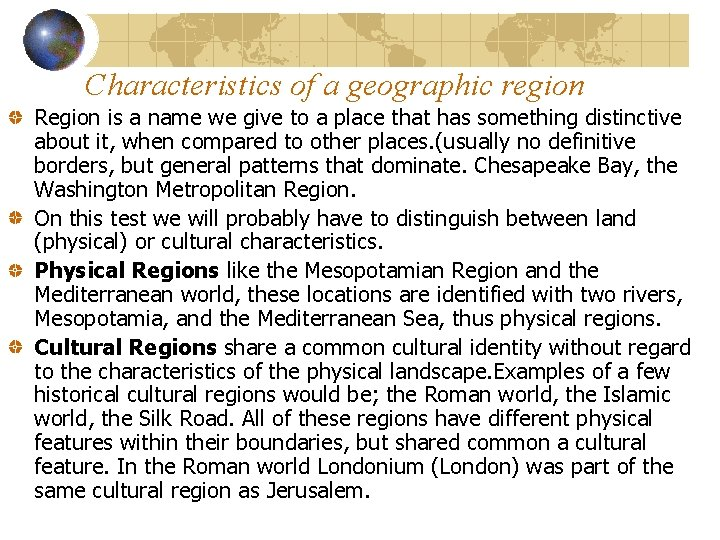 Characteristics of a geographic region Region is a name we give to a place