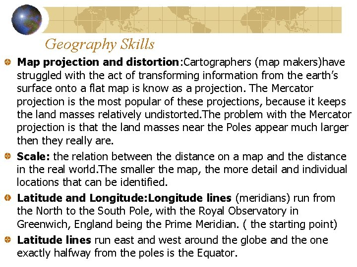 Geography Skills Map projection and distortion: Cartographers (map makers)have struggled with the act of