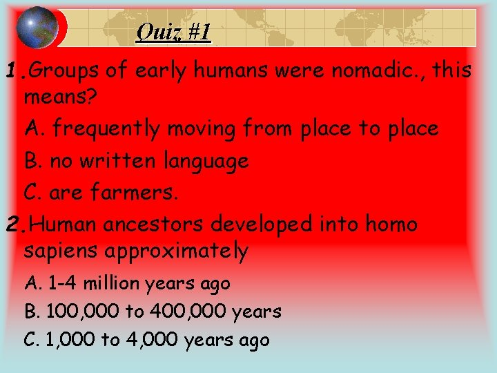 Quiz #1 1. Groups of early humans were nomadic. , this means? A. frequently