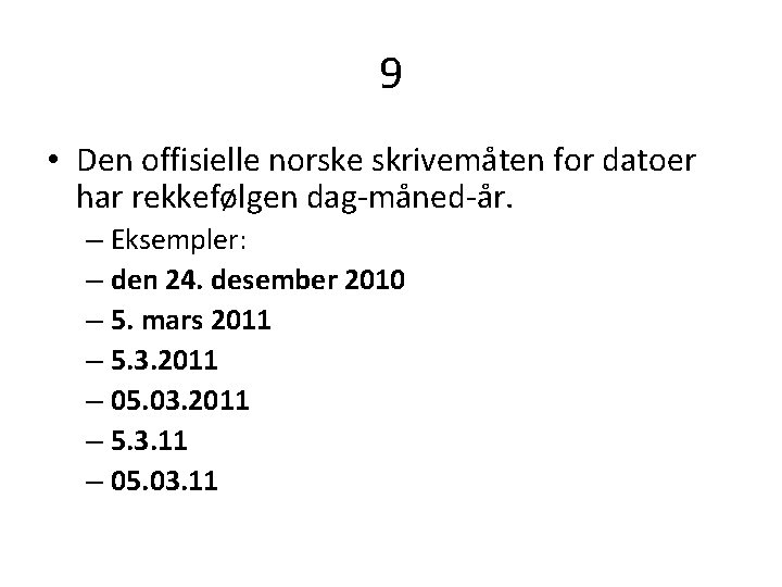 9 • Den offisielle norske skrivemåten for datoer har rekkefølgen dag-måned-år. – Eksempler: –