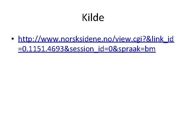 Kilde • http: //www. norsksidene. no/view. cgi? &link_id =0. 1151. 4693&session_id=0&spraak=bm