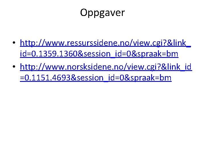 Oppgaver • http: //www. ressurssidene. no/view. cgi? &link_ id=0. 1359. 1360&session_id=0&spraak=bm • http: //www.