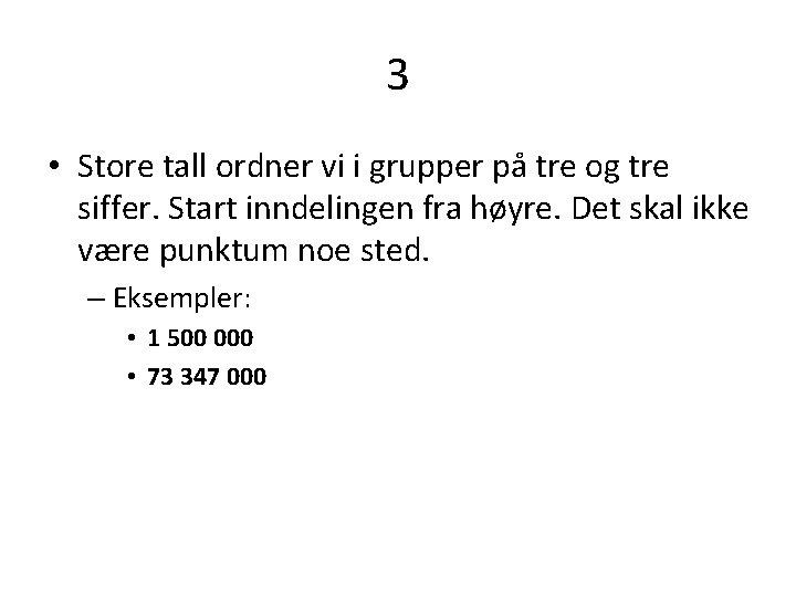 3 • Store tall ordner vi i grupper på tre og tre siffer. Start