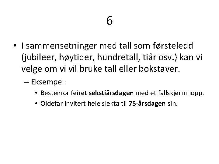 6 • I sammensetninger med tall som førsteledd (jubileer, høytider, hundretall, tiår osv. )