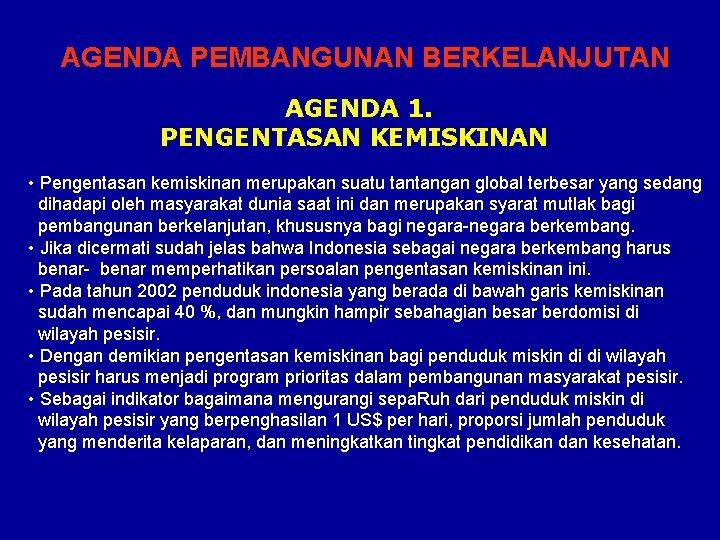 AGENDA PEMBANGUNAN BERKELANJUTAN AGENDA 1. PENGENTASAN KEMISKINAN • Pengentasan kemiskinan merupakan suatu tantangan global