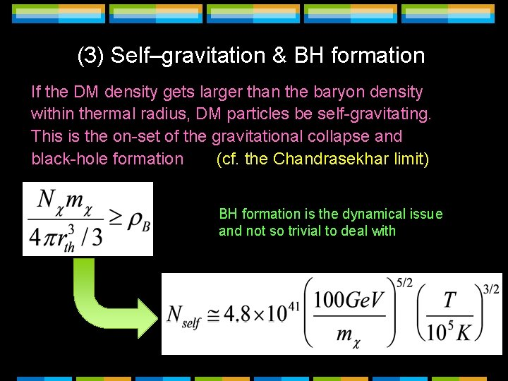 (3) Self–gravitation & BH formation If the DM density gets larger than the baryon