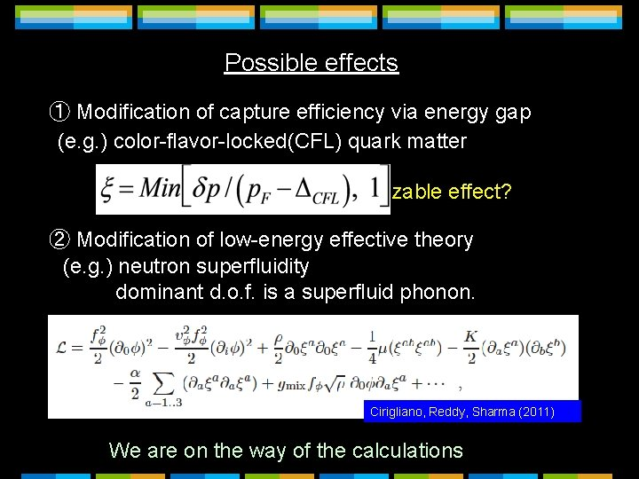 Possible effects ① Modification of capture efficiency via energy gap (e. g. ) color-flavor-locked(CFL)