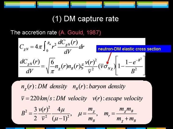(1) DM capture rate The accretion rate (A. Gould, 1987) neutron-DM elastic cross section