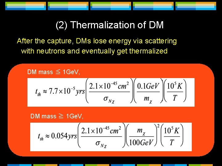 (2) Thermalization of DM After the capture, DMs lose energy via scattering with neutrons