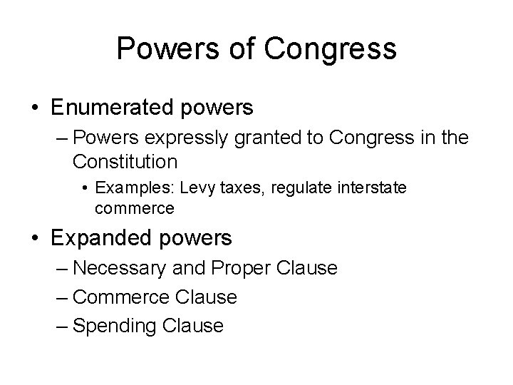 Powers of Congress • Enumerated powers – Powers expressly granted to Congress in the