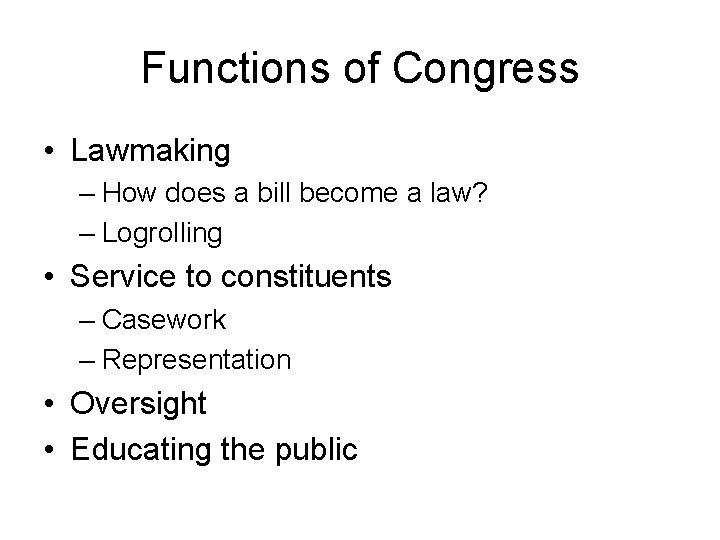 Functions of Congress • Lawmaking – How does a bill become a law? –