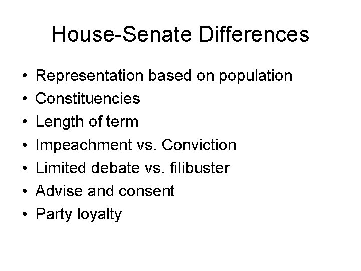 House-Senate Differences • • Representation based on population Constituencies Length of term Impeachment vs.