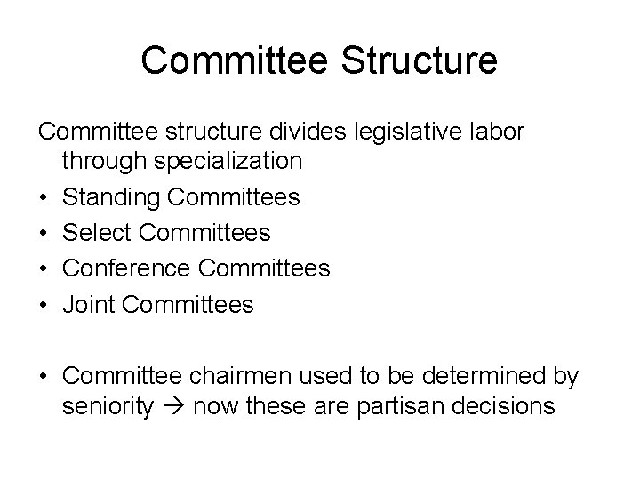 Committee Structure Committee structure divides legislative labor through specialization • Standing Committees • Select