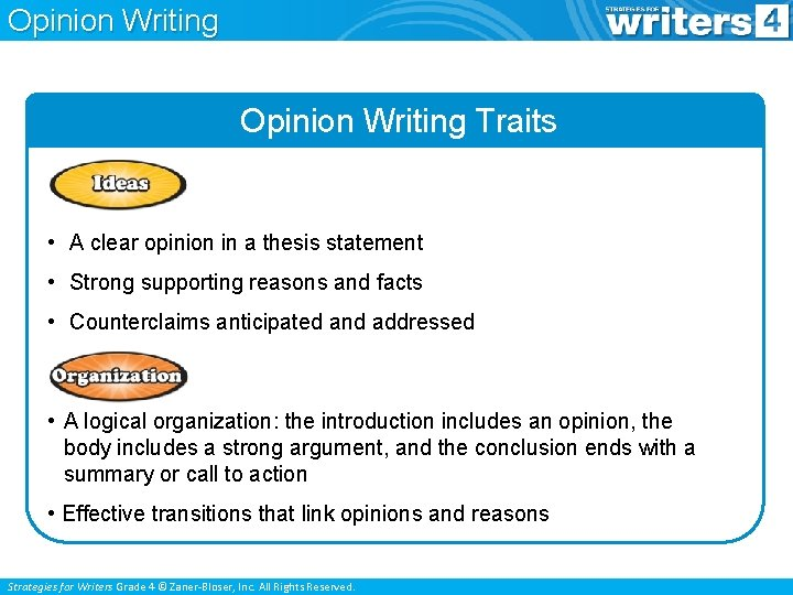 Opinion Writing Traits • A clear opinion in a thesis statement • Strong supporting