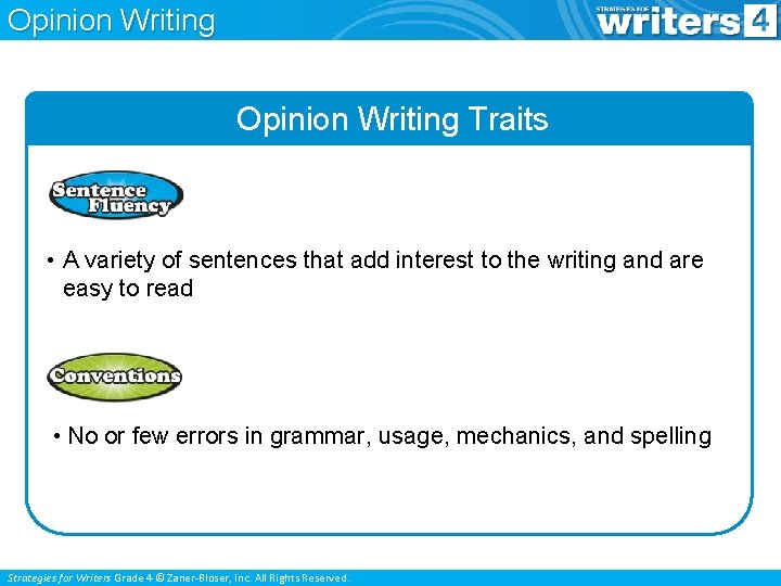 Opinion Writing Traits • A variety of sentences that add interest to the writing
