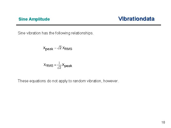 Sine Amplitude Vibrationdata Sine vibration has the following relationships. These equations do not apply