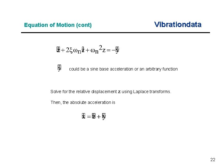 Equation of Motion (cont) Vibrationdata could be a sine base acceleration or an arbitrary
