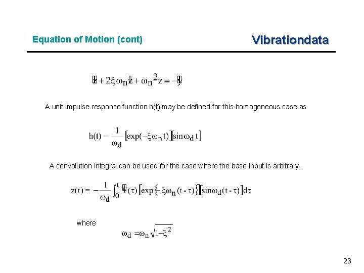 Equation of Motion (cont) Vibrationdata A unit impulse response function h(t) may be defined