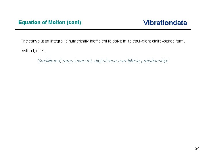 Equation of Motion (cont) Vibrationdata The convolution integral is numerically inefficient to solve in