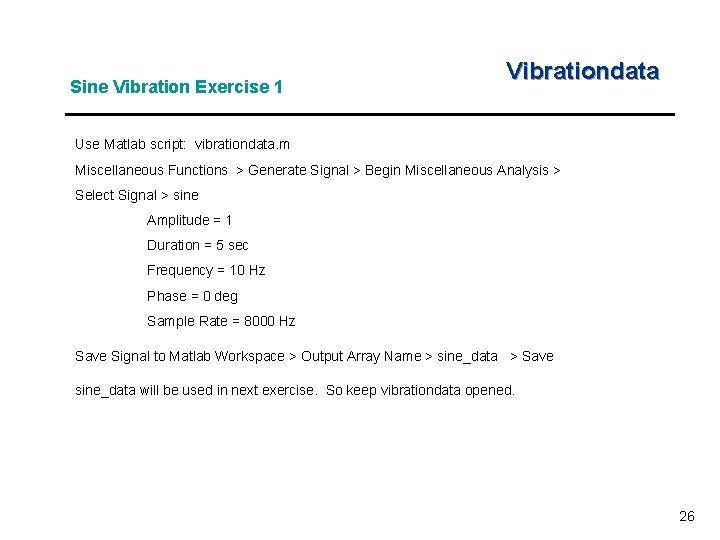 Sine Vibration Exercise 1 Vibrationdata Use Matlab script: vibrationdata. m Miscellaneous Functions > Generate