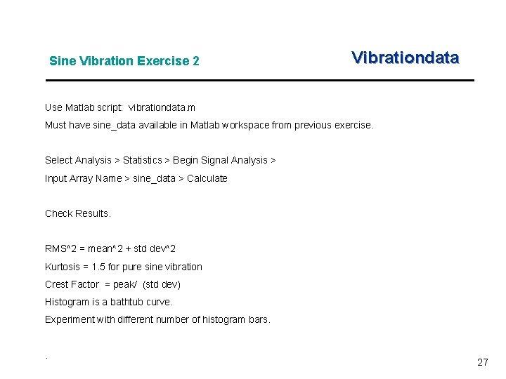 Sine Vibration Exercise 2 Vibrationdata Use Matlab script: vibrationdata. m Must have sine_data available