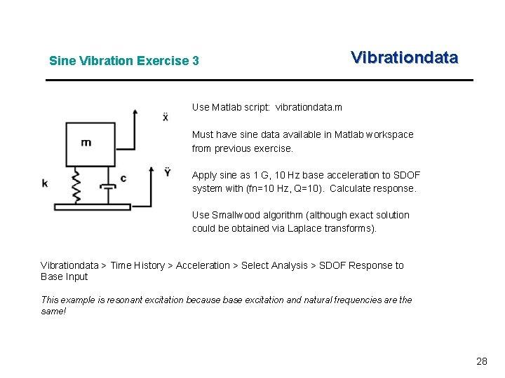 Sine Vibration Exercise 3 Vibrationdata Use Matlab script: vibrationdata. m Must have sine data