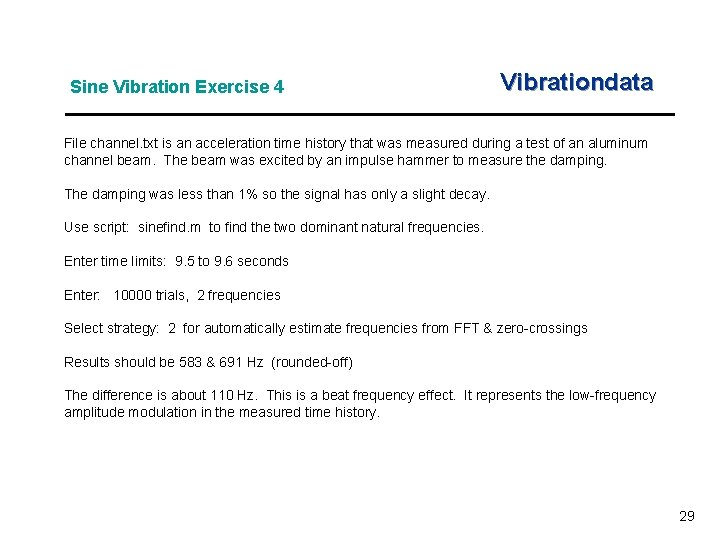 Sine Vibration Exercise 4 Vibrationdata File channel. txt is an acceleration time history that
