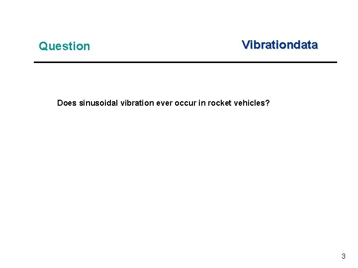 Question Vibrationdata Does sinusoidal vibration ever occur in rocket vehicles? 3
