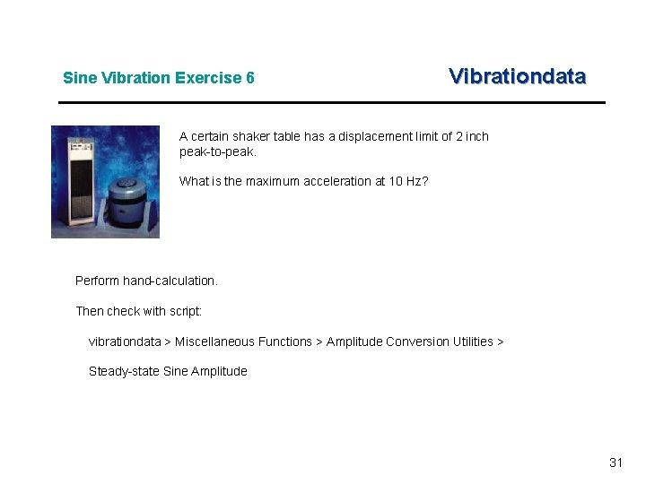 Sine Vibration Exercise 6 Vibrationdata A certain shaker table has a displacement limit of