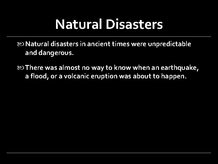 Natural Disasters Natural disasters in ancient times were unpredictable and dangerous. There was almost