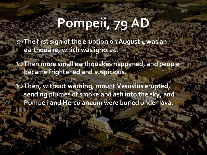 Pompeii, 79 AD The first sign of the eruption on August 4 was an