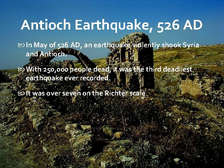 Antioch Earthquake, 526 AD In May of 526 AD, an earthquake violently shook Syria