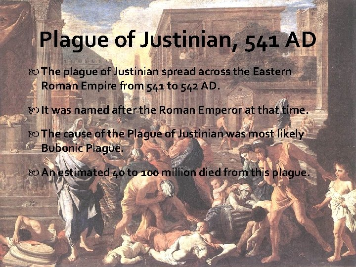 Plague of Justinian, 541 AD The plague of Justinian spread across the Eastern Roman
