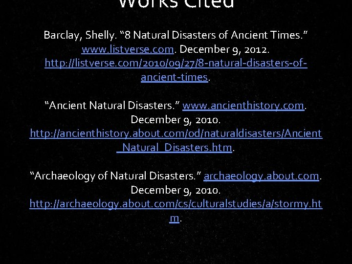"""Works Cited Barclay, Shelly. """" 8 Natural Disasters of Ancient Times. """" www. listverse."""