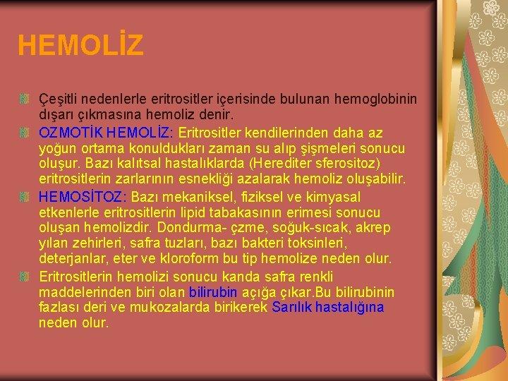HEMOLİZ Çeşitli nedenlerle eritrositler içerisinde bulunan hemoglobinin dışarı çıkmasına hemoliz denir. OZMOTİK HEMOLİZ: Eritrositler