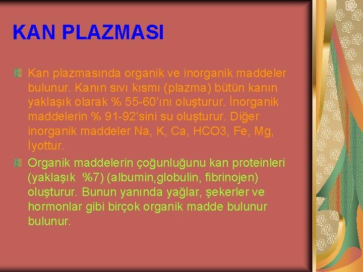 KAN PLAZMASI Kan plazmasında organik ve inorganik maddeler bulunur. Kanın sıvı kısmı (plazma) bütün