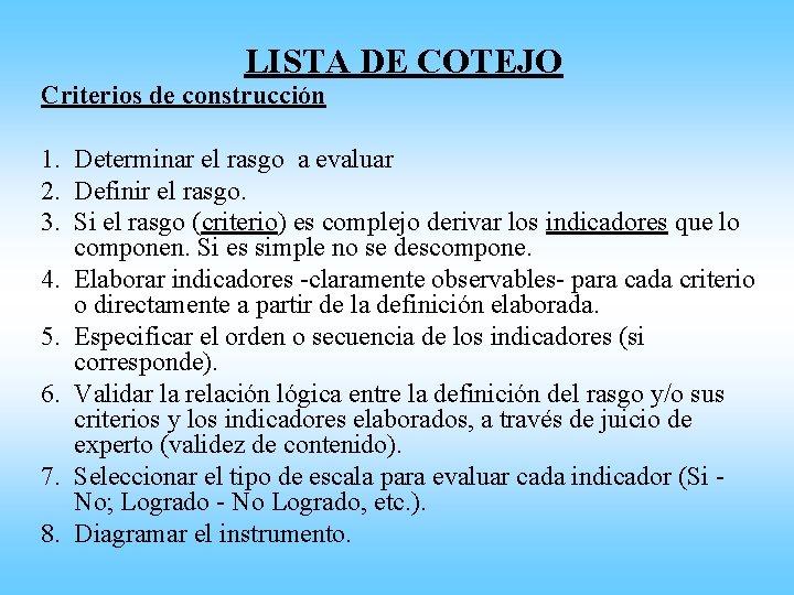 LISTA DE COTEJO Criterios de construcción 1. Determinar el rasgo a evaluar 2. Definir