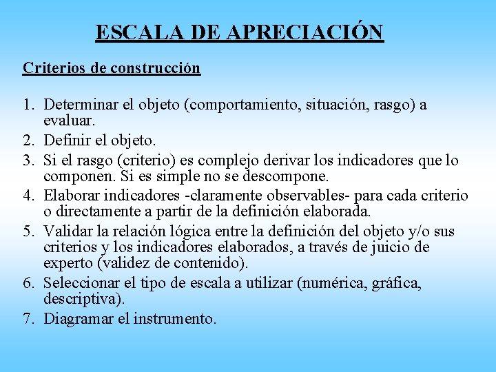 ESCALA DE APRECIACIÓN Criterios de construcción 1. Determinar el objeto (comportamiento, situación, rasgo) a