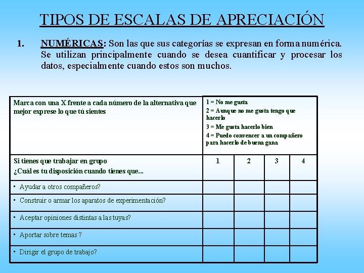 TIPOS DE ESCALAS DE APRECIACIÓN 1. NUMÉRICAS: Son las que sus categorías se expresan