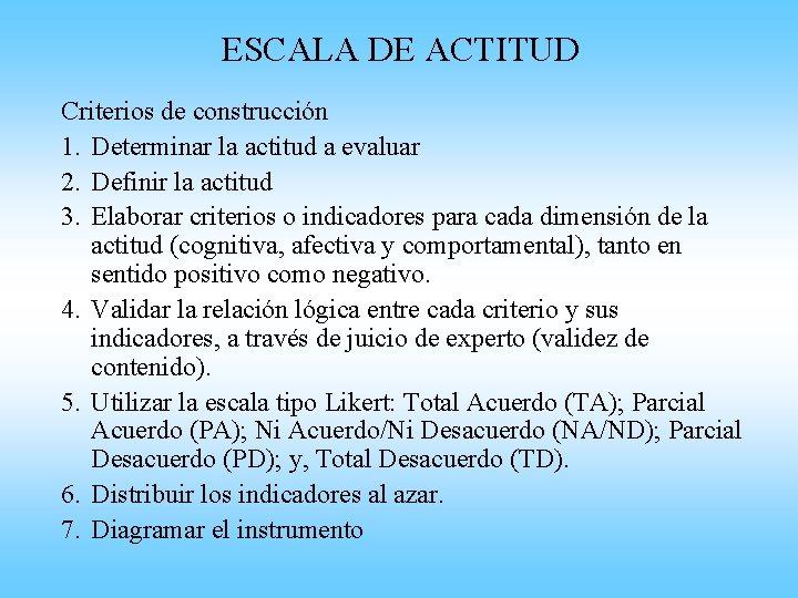 ESCALA DE ACTITUD Criterios de construcción 1. Determinar la actitud a evaluar 2. Definir
