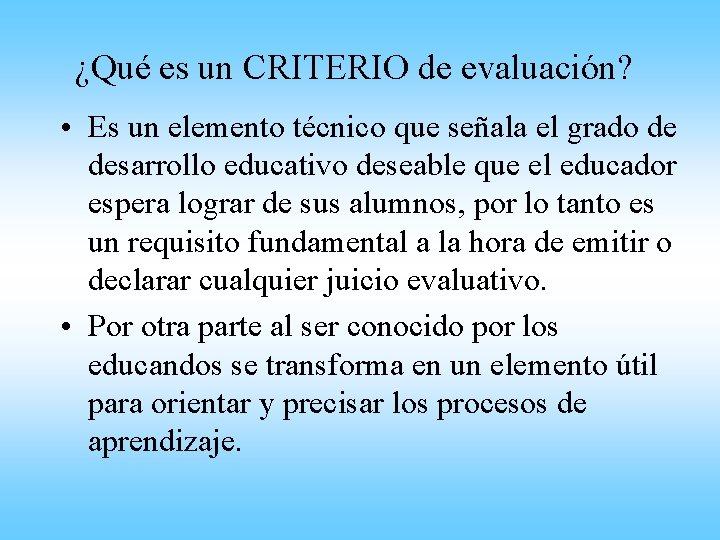 ¿Qué es un CRITERIO de evaluación? • Es un elemento técnico que señala el