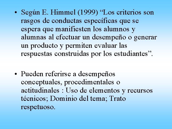 "• Según E. Himmel (1999) ""Los criterios son rasgos de conductas específicas que"