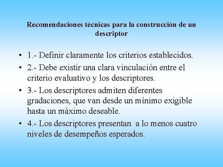 Recomendaciones técnicas para la construcción de un descriptor • 1. - Definir claramente los